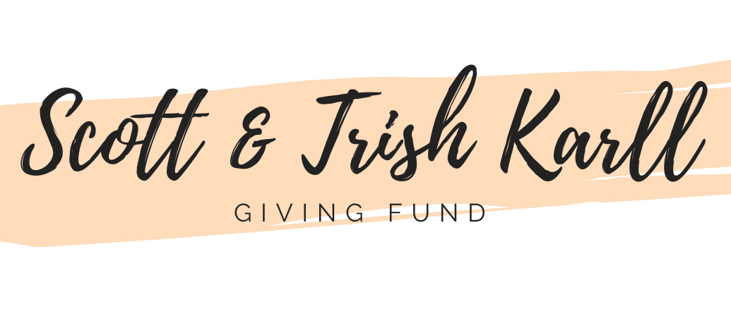 Scott & Trish Karll Giving Fund